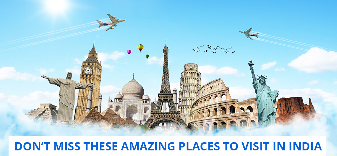 Don T Miss These Amazing Places To Visit In India